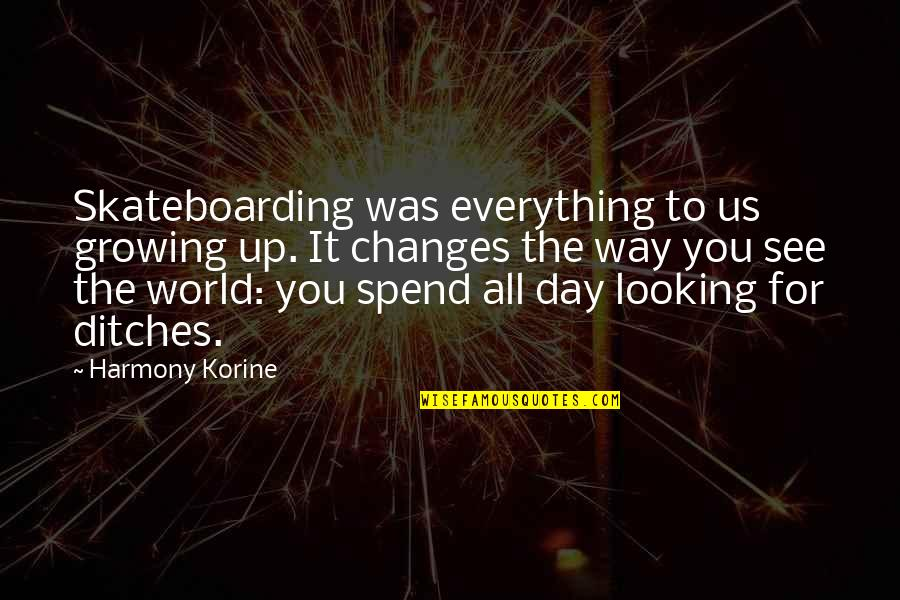 Harmony Day Quotes By Harmony Korine: Skateboarding was everything to us growing up. It