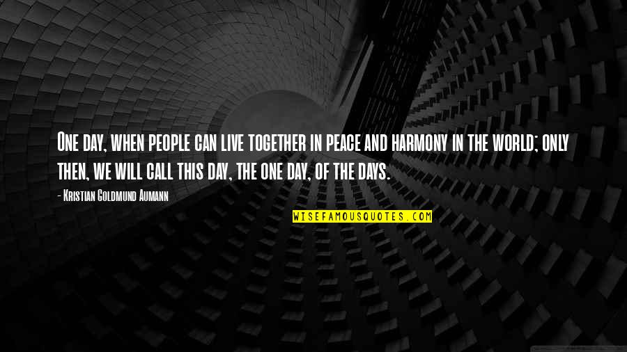 Harmony Day Quotes By Kristian Goldmund Aumann: One day, when people can live together in