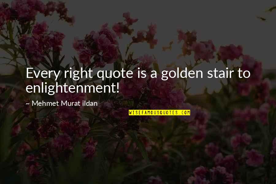 Harmony Day Quotes By Mehmet Murat Ildan: Every right quote is a golden stair to