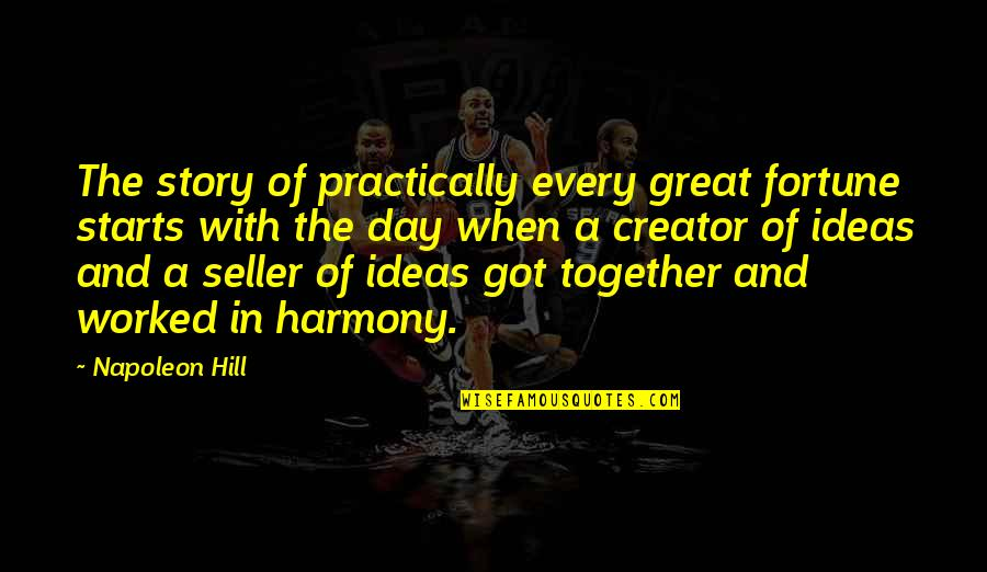 Harmony Day Quotes By Napoleon Hill: The story of practically every great fortune starts