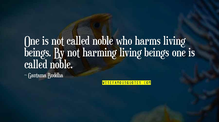 Harms Quotes By Gautama Buddha: One is not called noble who harms living
