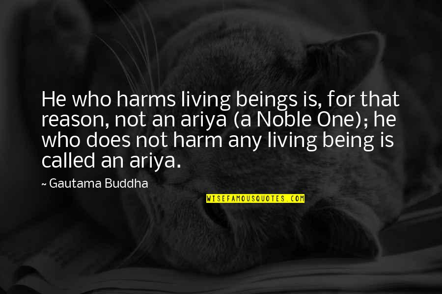 Harms Quotes By Gautama Buddha: He who harms living beings is, for that