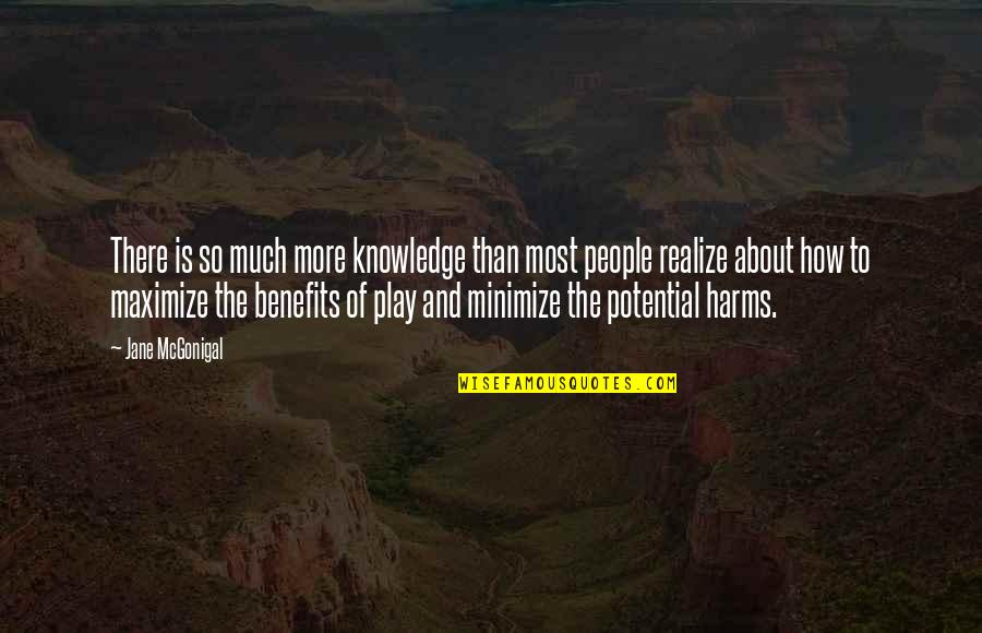 Harms Quotes By Jane McGonigal: There is so much more knowledge than most