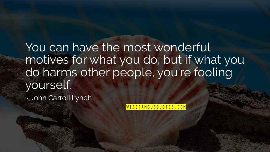 Harms Quotes By John Carroll Lynch: You can have the most wonderful motives for