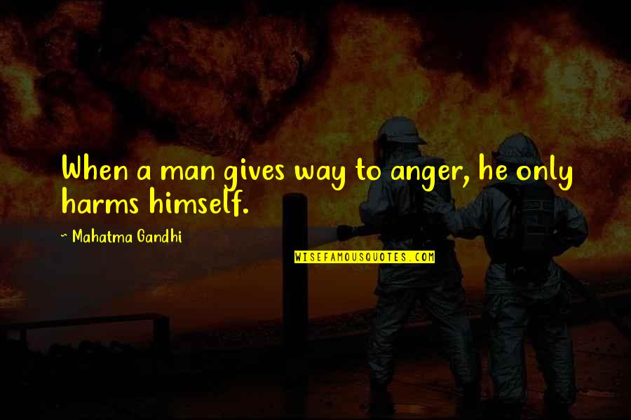 Harms Quotes By Mahatma Gandhi: When a man gives way to anger, he