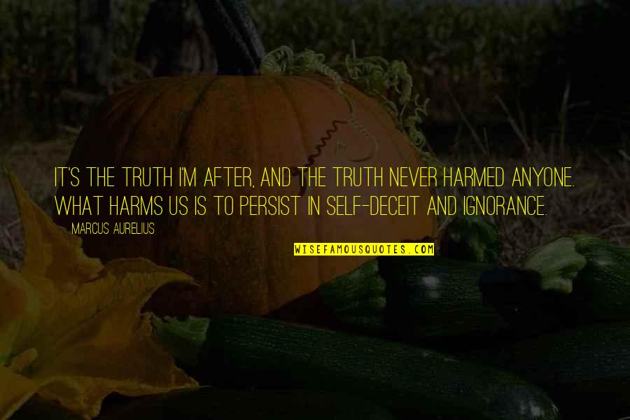 Harms Quotes By Marcus Aurelius: It's the truth I'm after, and the truth