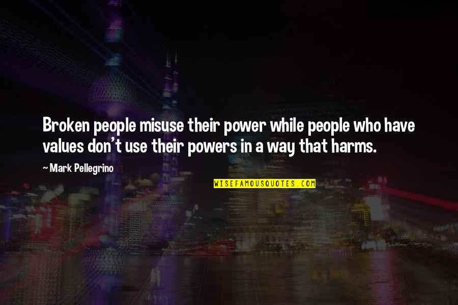 Harms Quotes By Mark Pellegrino: Broken people misuse their power while people who