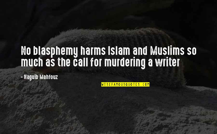 Harms Quotes By Naguib Mahfouz: No blasphemy harms Islam and Muslims so much