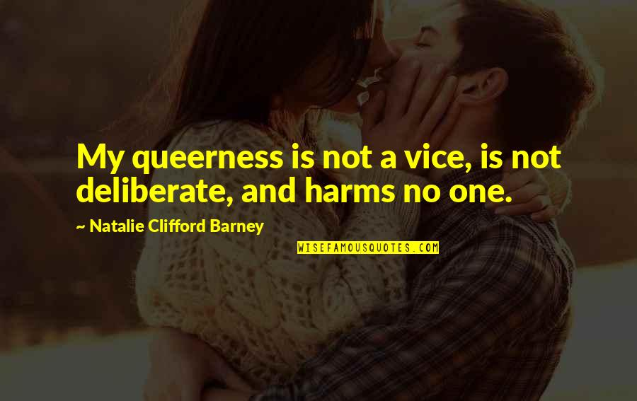 Harms Quotes By Natalie Clifford Barney: My queerness is not a vice, is not