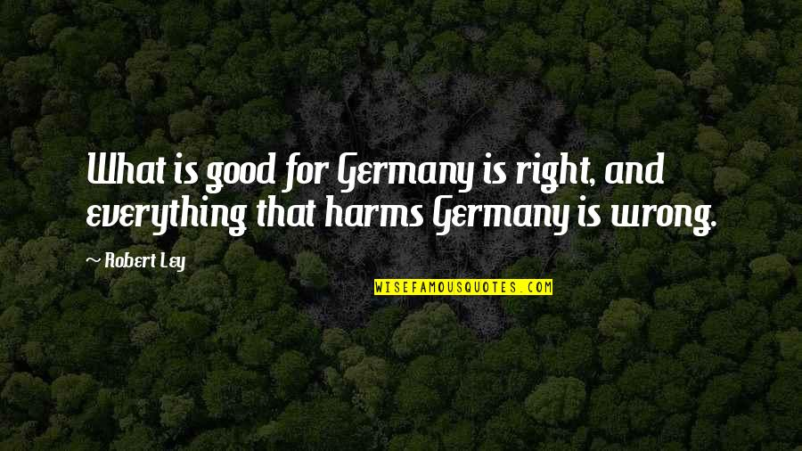 Harms Quotes By Robert Ley: What is good for Germany is right, and