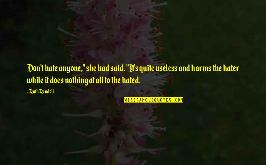 "Harms Quotes By Ruth Rendell: Don't hate anyone,"" she had said. ""It's quite"