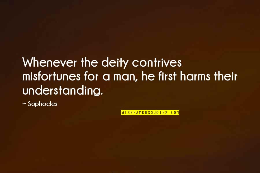Harms Quotes By Sophocles: Whenever the deity contrives misfortunes for a man,