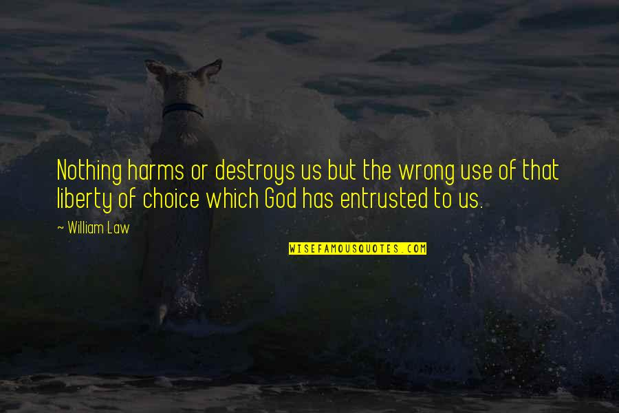Harms Quotes By William Law: Nothing harms or destroys us but the wrong