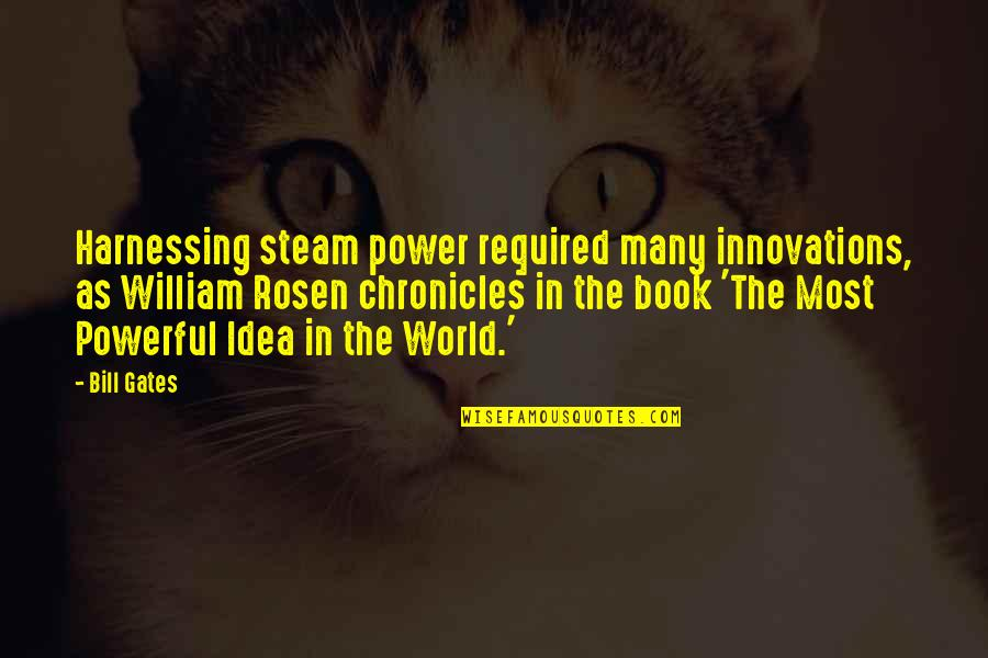 Harnessing Quotes By Bill Gates: Harnessing steam power required many innovations, as William