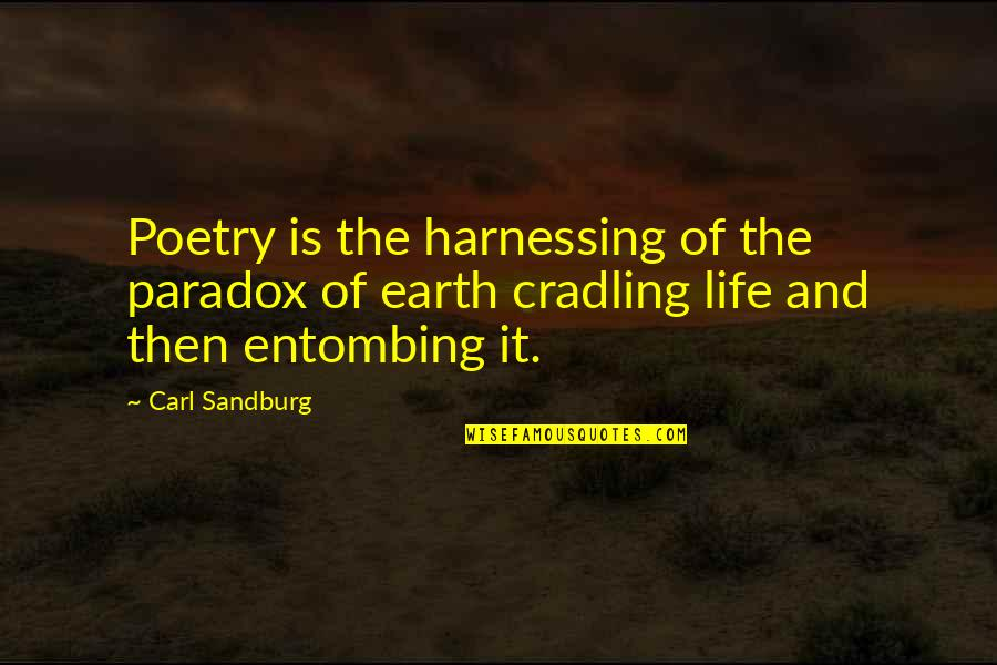 Harnessing Quotes By Carl Sandburg: Poetry is the harnessing of the paradox of