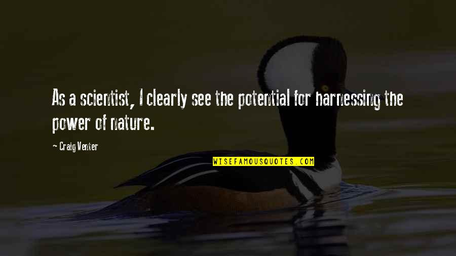 Harnessing Quotes By Craig Venter: As a scientist, I clearly see the potential