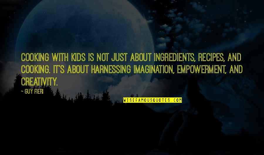 Harnessing Quotes By Guy Fieri: Cooking with kids is not just about ingredients,