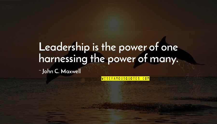 Harnessing Quotes By John C. Maxwell: Leadership is the power of one harnessing the