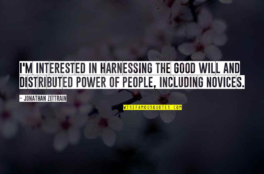 Harnessing Quotes By Jonathan Zittrain: I'm interested in harnessing the good will and