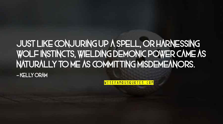 Harnessing Quotes By Kelly Oram: Just like conjuring up a spell, or harnessing
