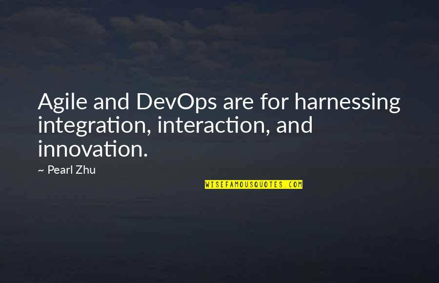 Harnessing Quotes By Pearl Zhu: Agile and DevOps are for harnessing integration, interaction,