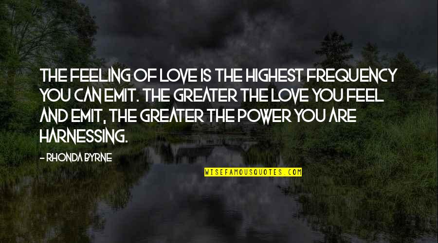 Harnessing Quotes By Rhonda Byrne: The feeling of love is the highest frequency
