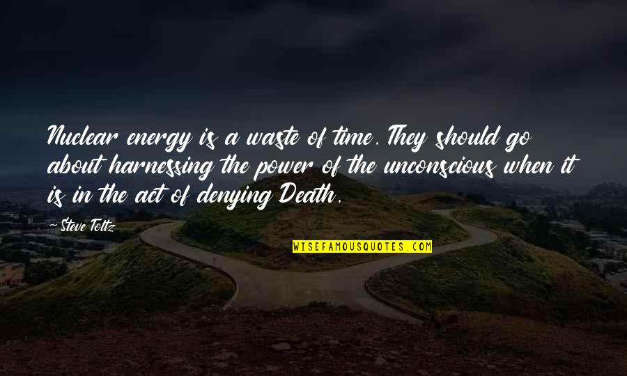 Harnessing Quotes By Steve Toltz: Nuclear energy is a waste of time. They