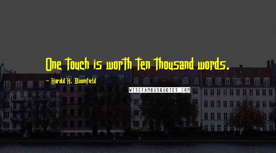 Harold H. Bloomfield quotes: One touch is worth ten thousand words.