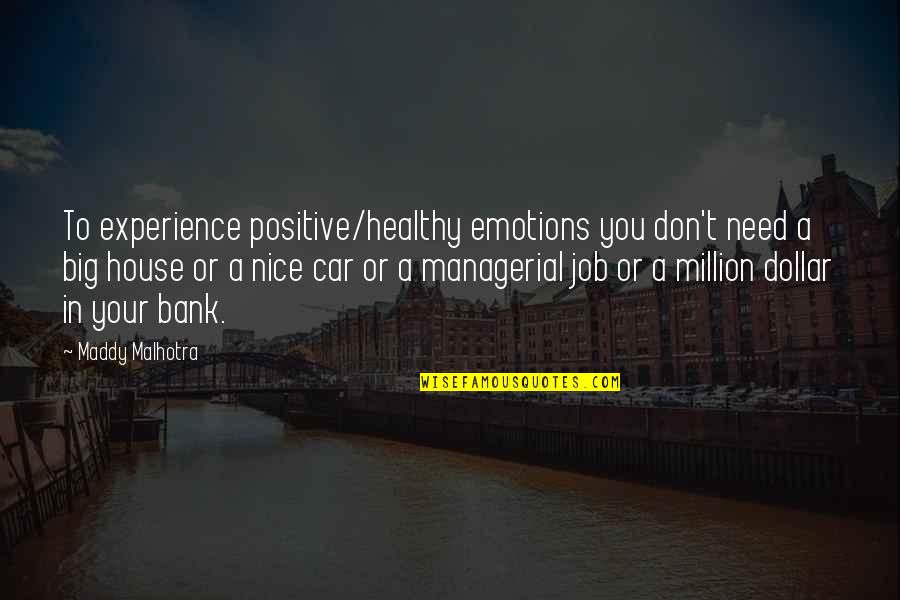 Harold Hamm Quotes By Maddy Malhotra: To experience positive/healthy emotions you don't need a