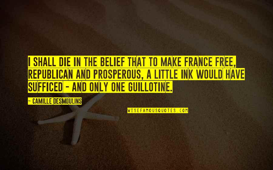 Harold J Smith Quotes By Camille Desmoulins: I shall die in the belief that to