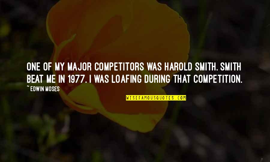 Harold J Smith Quotes By Edwin Moses: One of my major competitors was Harold Smith.