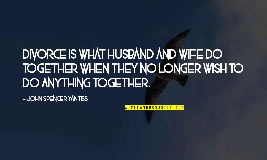Harold J Smith Quotes By John Spencer Yantiss: Divorce is what husband and wife do together