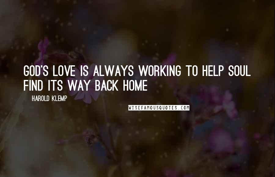 Harold Klemp quotes: God's Love is always working to help Soul find its way back home