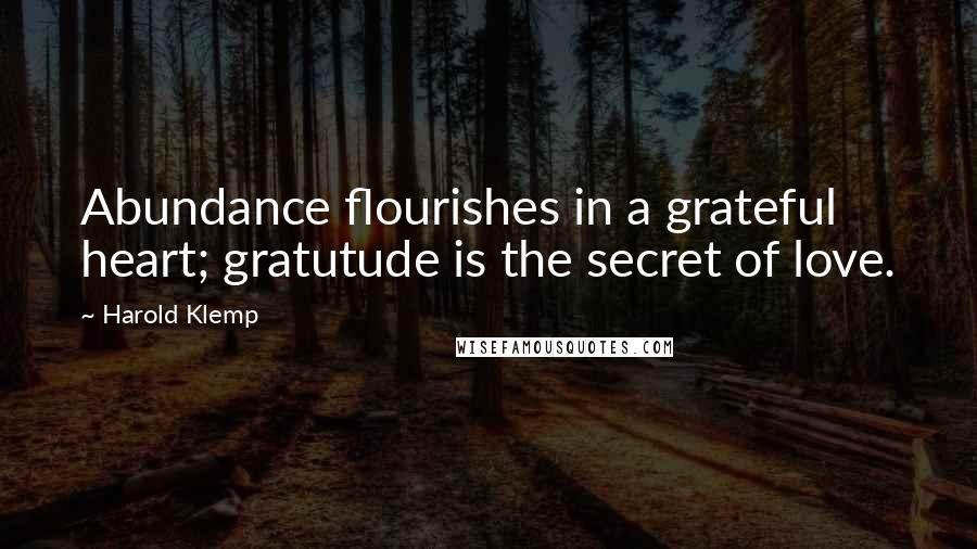 Harold Klemp quotes: Abundance flourishes in a grateful heart; gratutude is the secret of love.
