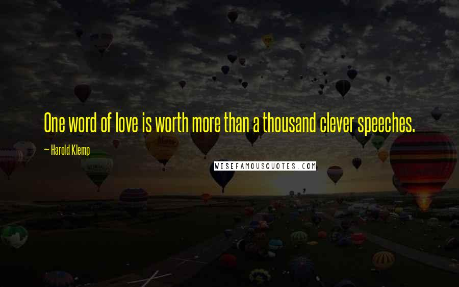 Harold Klemp quotes: One word of love is worth more than a thousand clever speeches.