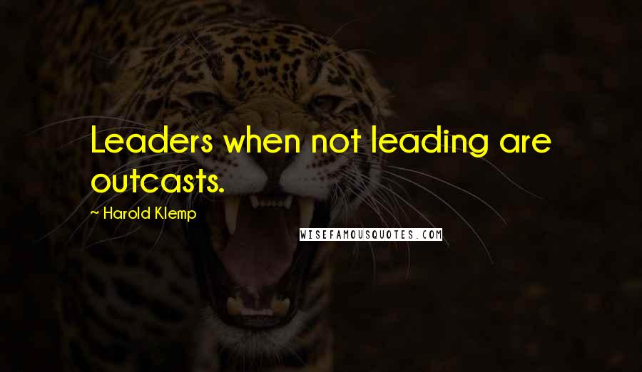 Harold Klemp quotes: Leaders when not leading are outcasts.
