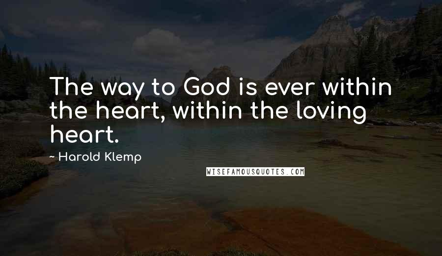 Harold Klemp quotes: The way to God is ever within the heart, within the loving heart.