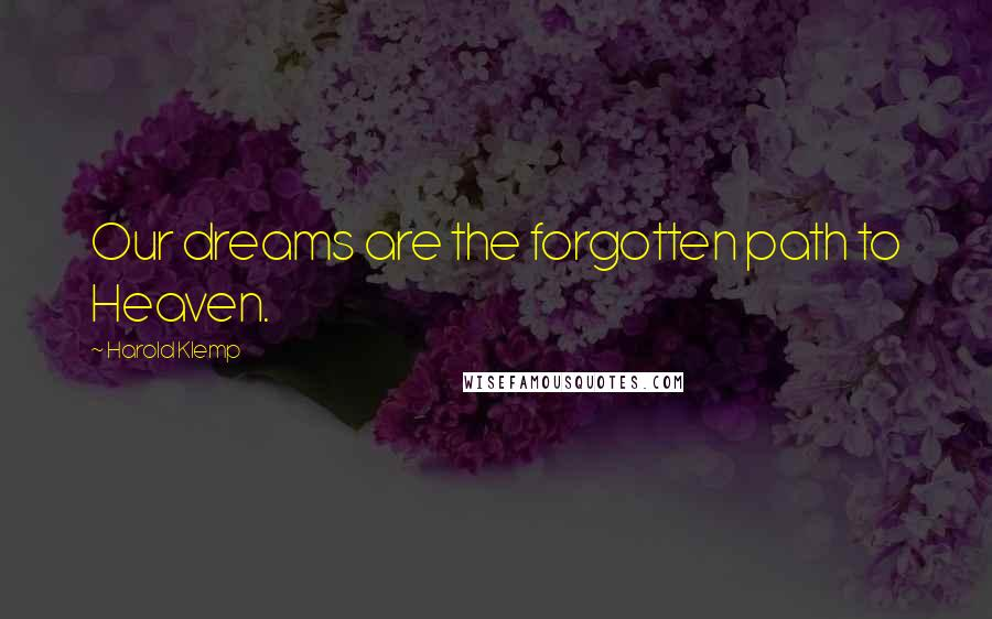 Harold Klemp quotes: Our dreams are the forgotten path to Heaven.