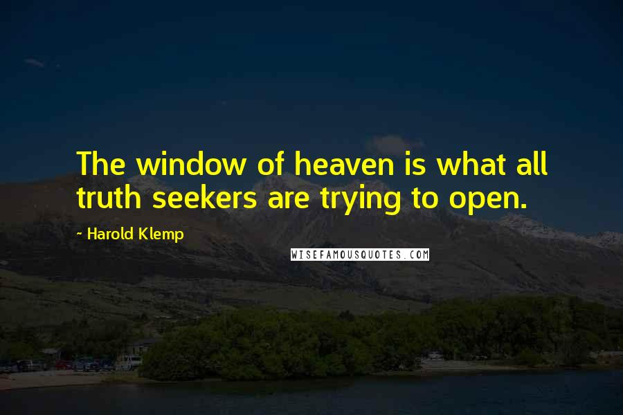 Harold Klemp quotes: The window of heaven is what all truth seekers are trying to open.