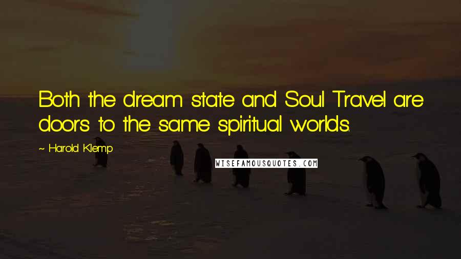 Harold Klemp quotes: Both the dream state and Soul Travel are doors to the same spiritual worlds.
