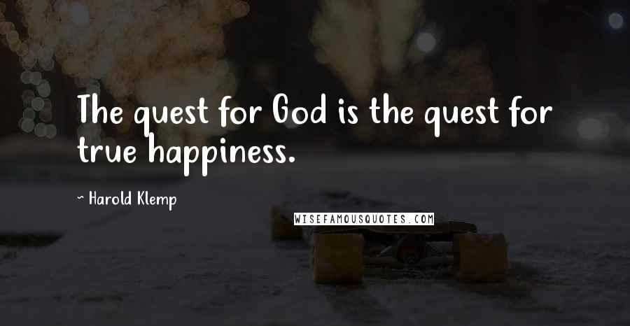Harold Klemp quotes: The quest for God is the quest for true happiness.