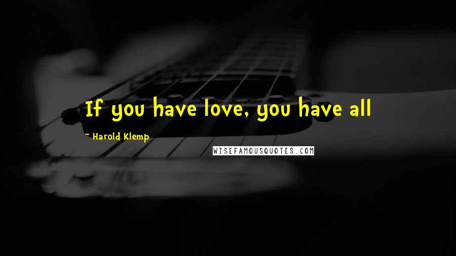 Harold Klemp quotes: If you have love, you have all