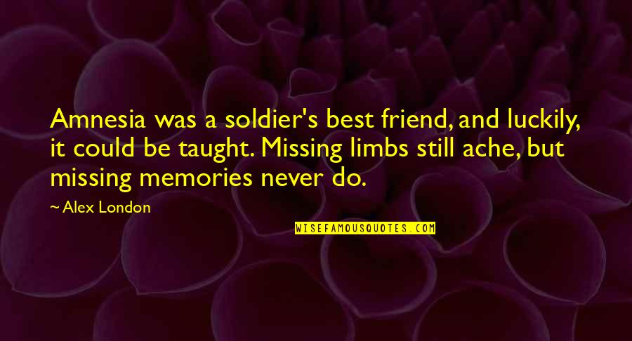 Harold Koenig Quotes By Alex London: Amnesia was a soldier's best friend, and luckily,