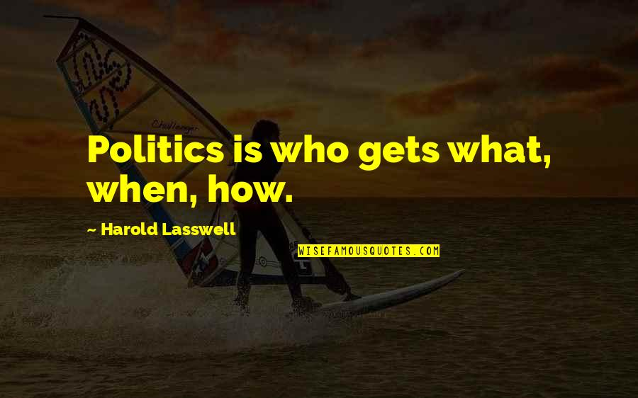 Harold Lasswell Quotes By Harold Lasswell: Politics is who gets what, when, how.