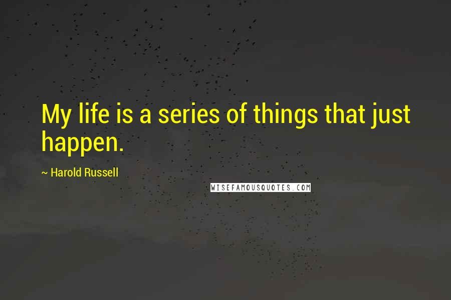 Harold Russell quotes: My life is a series of things that just happen.
