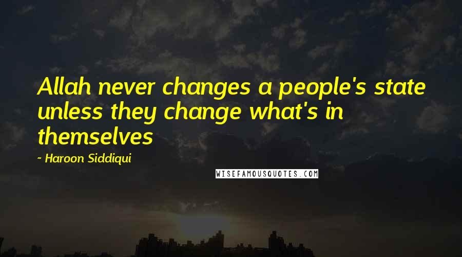 Haroon Siddiqui quotes: Allah never changes a people's state unless they change what's in themselves