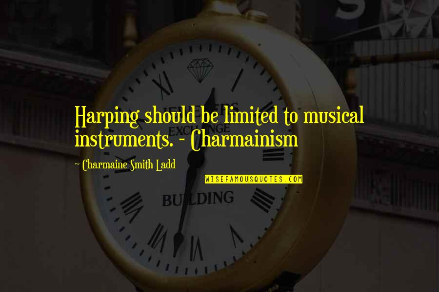 Harping On The Past Quotes By Charmaine Smith Ladd: Harping should be limited to musical instruments. -