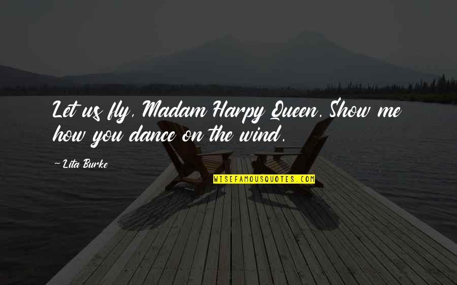 Harpy Quotes By Lita Burke: Let us fly, Madam Harpy Queen. Show me