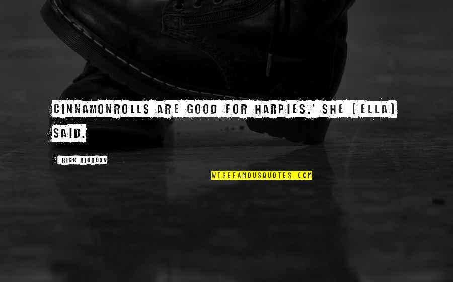 Harpy Quotes By Rick Riordan: Cinnamonrolls are good for harpies.' She [Ella] said.