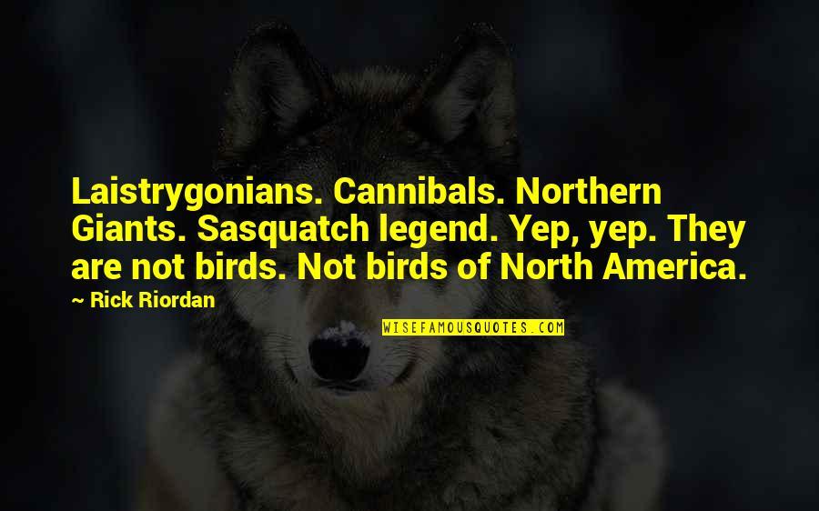 Harpy Quotes By Rick Riordan: Laistrygonians. Cannibals. Northern Giants. Sasquatch legend. Yep, yep.